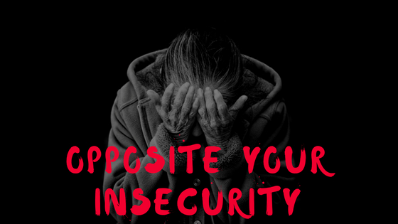 Opposite Your Insecurity